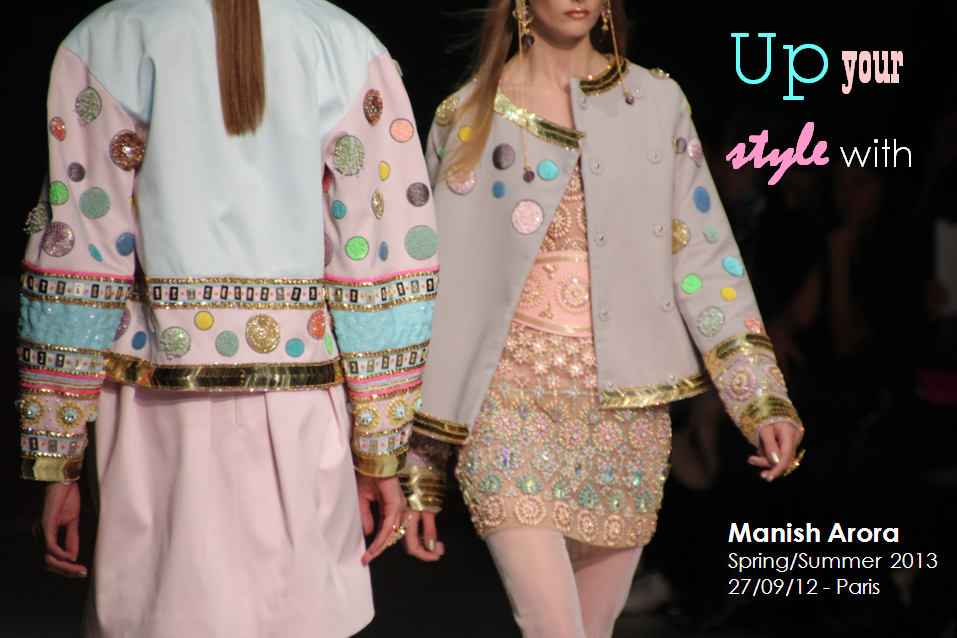 UP YOUR STYLE WITH MANISH ARORA FASHION WEEK PARIS SPRING SUMMER 2013